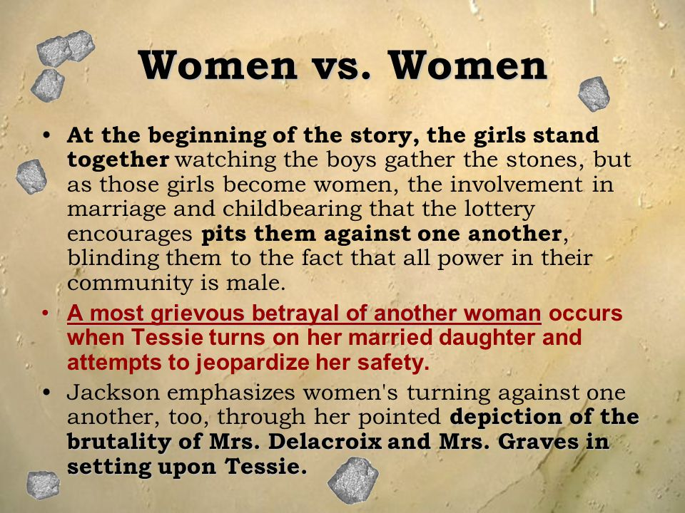 Women vs. Women At the beginning of the story, the girls stand together watching the boys gather the stones, but as those girls become women, the invo