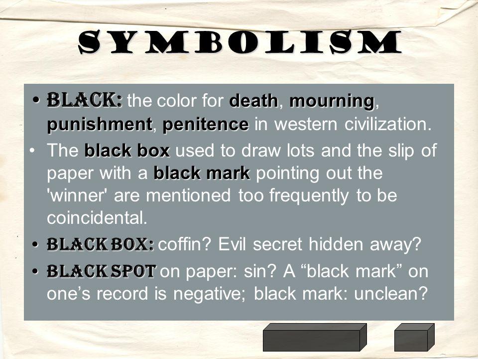 Symbolism Black: deathmourning punishmentpenitenceBlack: the color for death, mourning, punishment, penitence in western civilization. black box black