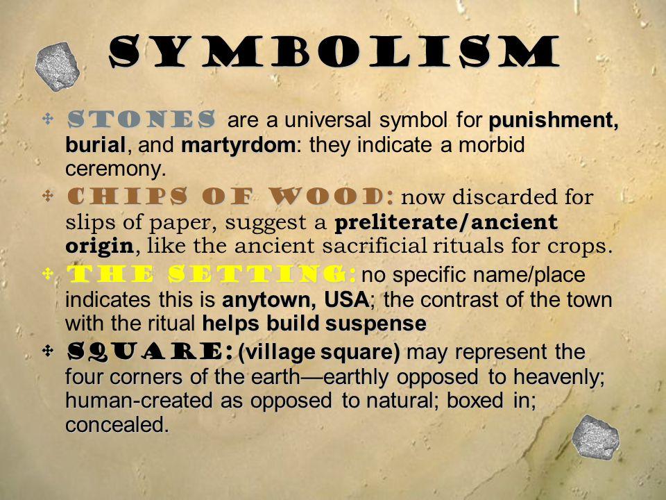 Symbolism Stones punishment, burialmartyrdomStones are a universal symbol for punishment, burial, and martyrdom: they indicate a morbid ceremony. Chip