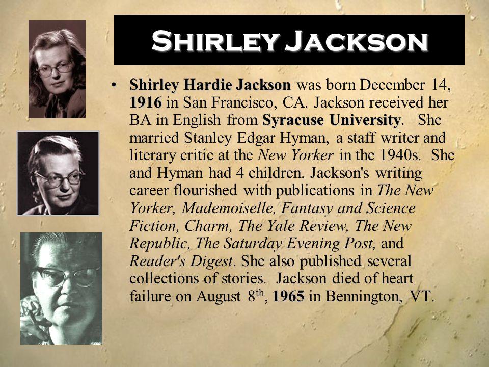 Shirley Jackson Shirley Hardie Jackson 1916 Syracuse University 1965Shirley Hardie Jackson was born December 14, 1916 in San Francisco, CA. Jackson re