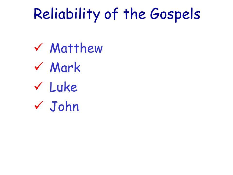 Reliability of the Gospels Matthew Mark Luke John