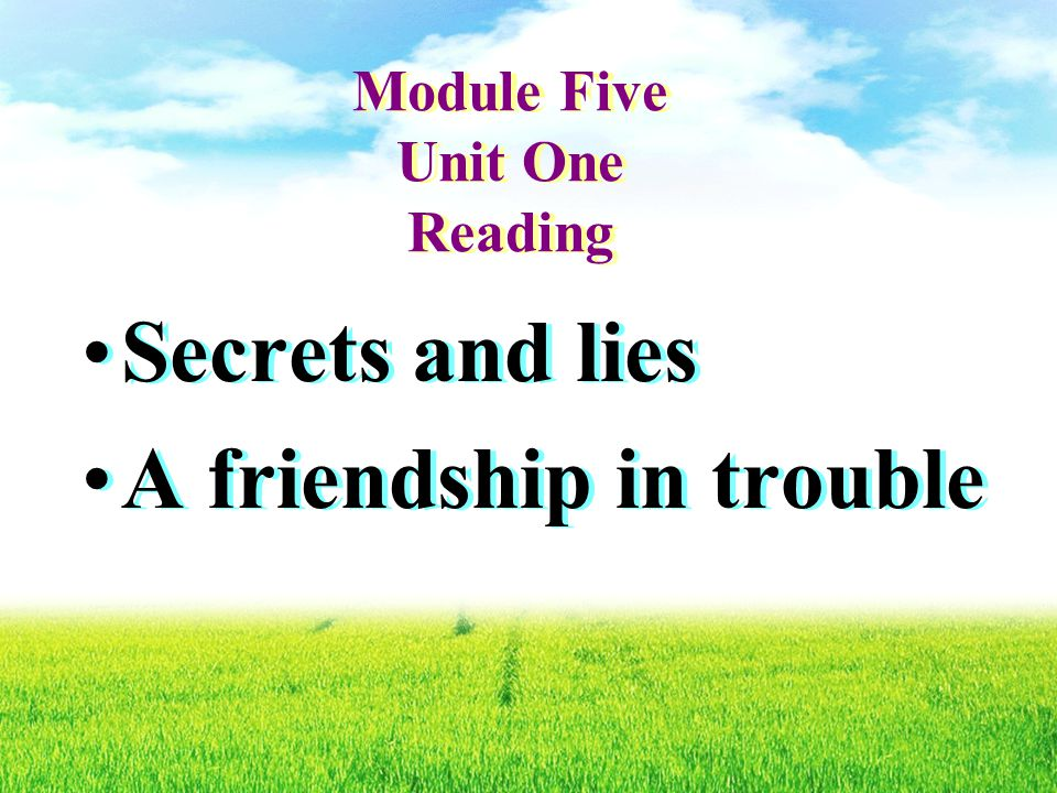 Module Five Unit One Reading Secrets and lies A friendship in trouble Secrets and lies A friendship in trouble