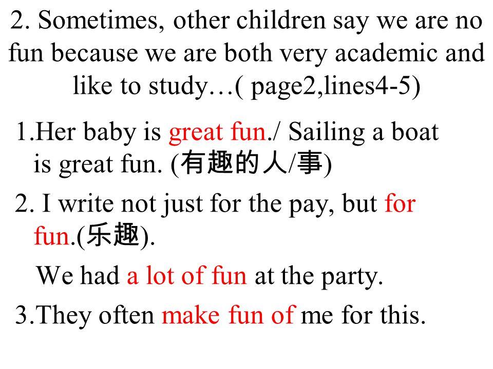 Don't make _____ of the blind man. A fun B funs C funny D a fun fun 做名词时不可数, 不能与 a 连用, 也没有复数形式.