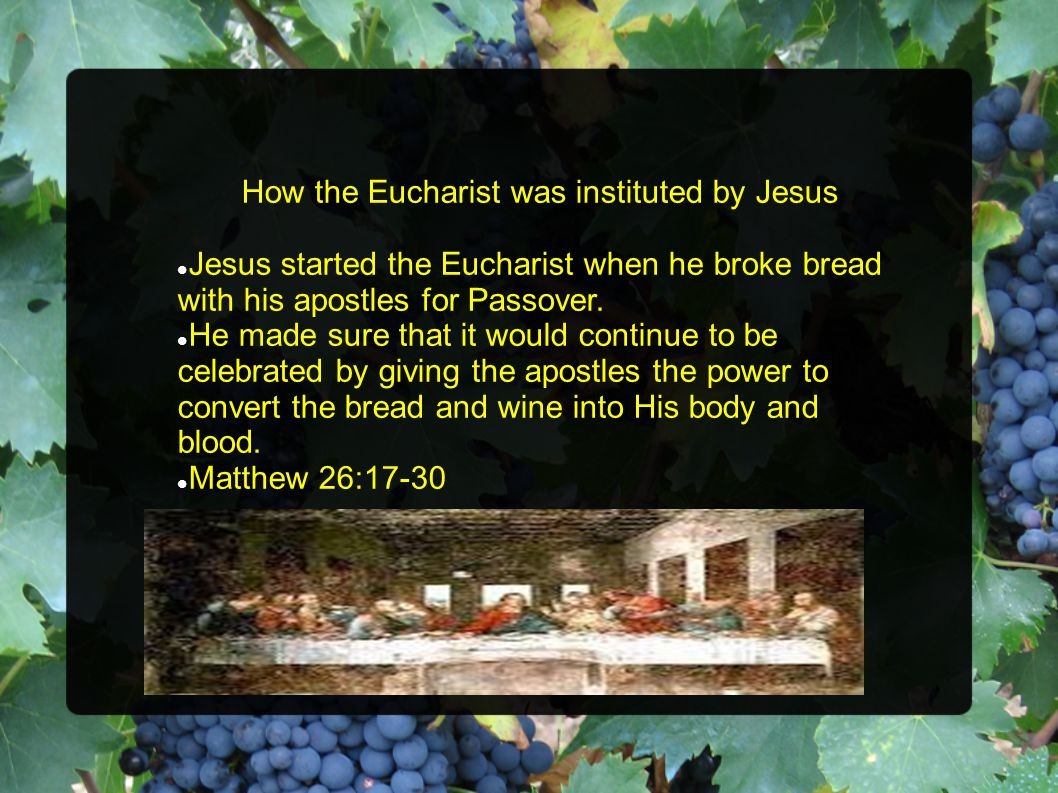 How the Eucharist was instituted by Jesus Jesus started the Eucharist when he broke bread with his apostles for Passover.