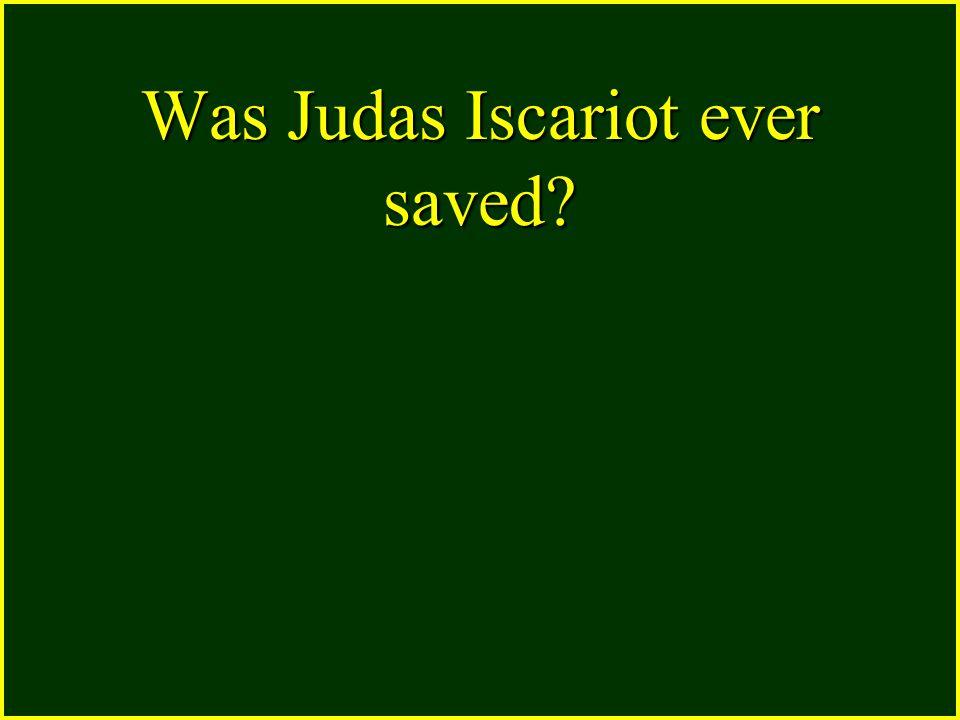 Was Judas Iscariot ever saved
