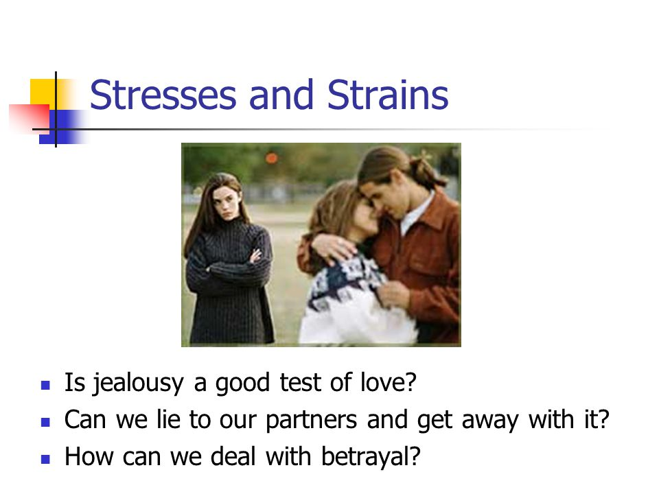 Stresses and Strains Is jealousy a good test of love.