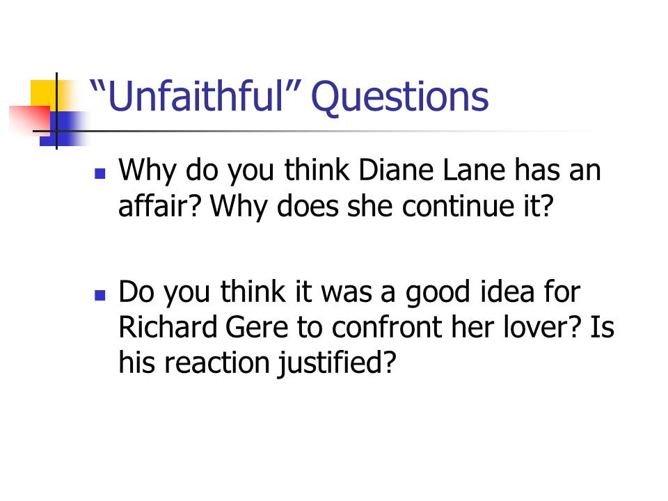 Unfaithful Questions Why do you think Diane Lane has an affair.