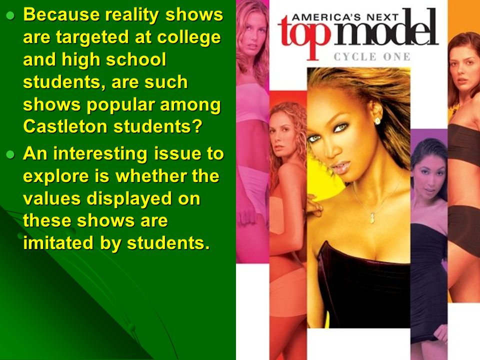 Because reality shows are targeted at college and high school students, are such shows popular among Castleton students? Because reality shows are tar