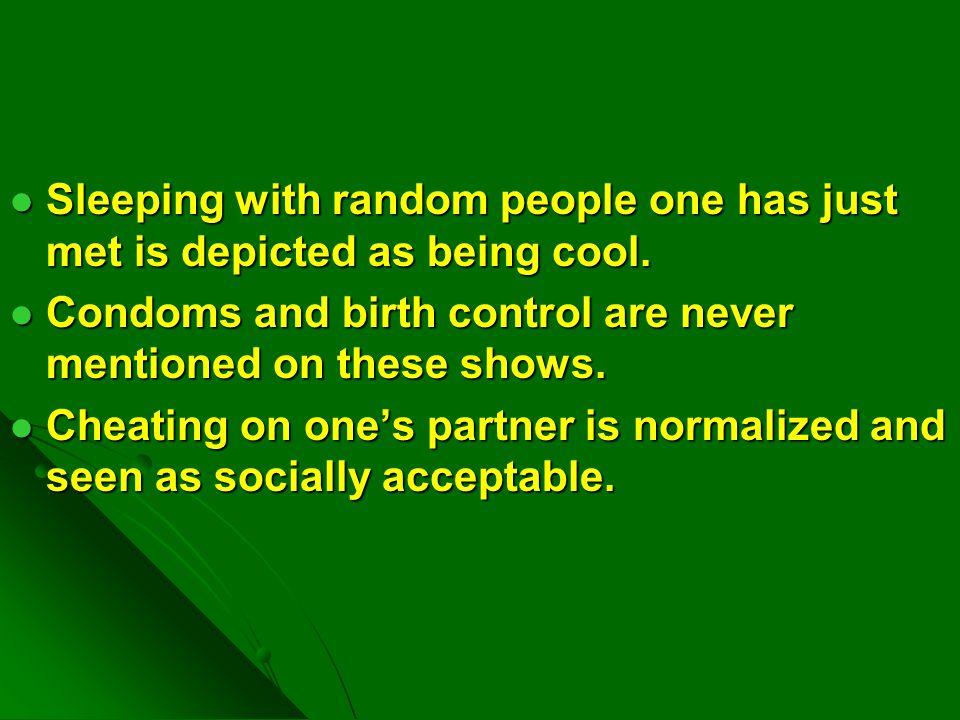 Sleeping with random people one has just met is depicted as being cool. Sleeping with random people one has just met is depicted as being cool. Condom