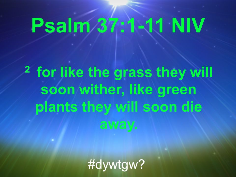 Psalm 37:5 NIV 5 Commit your way to the LORD; trust in him and he will do this: #dywtgw?