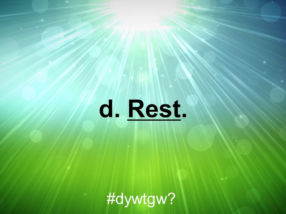 d. Rest. #dywtgw?