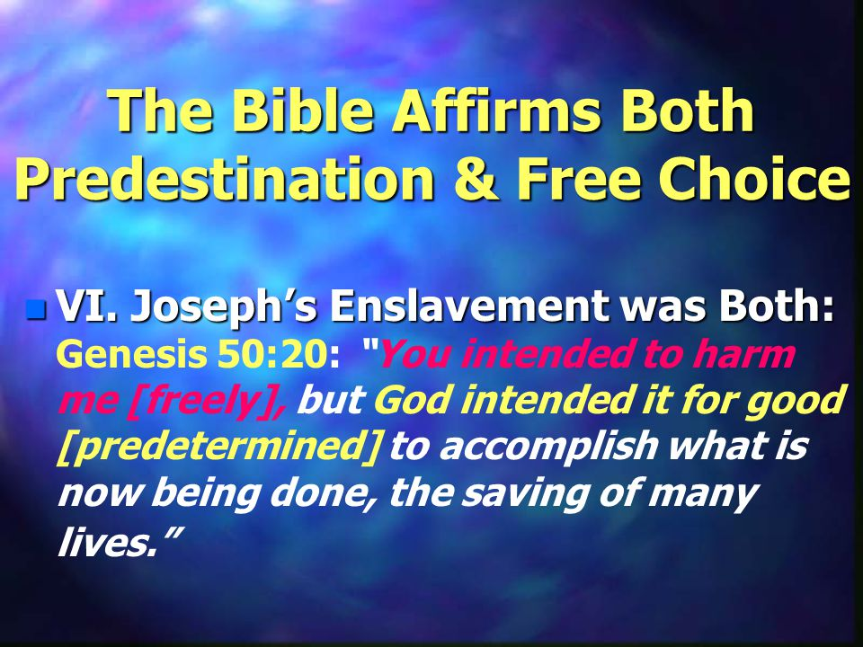 The Bible Affirms Both Predestination & Free Choice n VI.