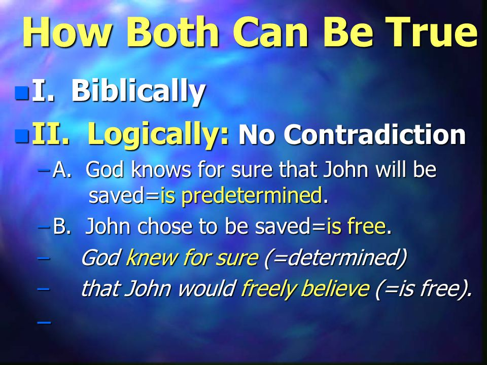 How Both Can Be True n I. Biblically n II. Logically: No Contradiction –A.