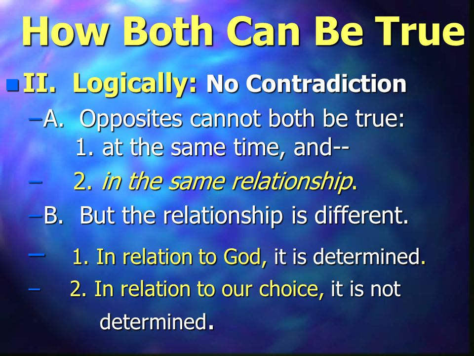 How Both Can Be True n II. Logically: No Contradiction –A.
