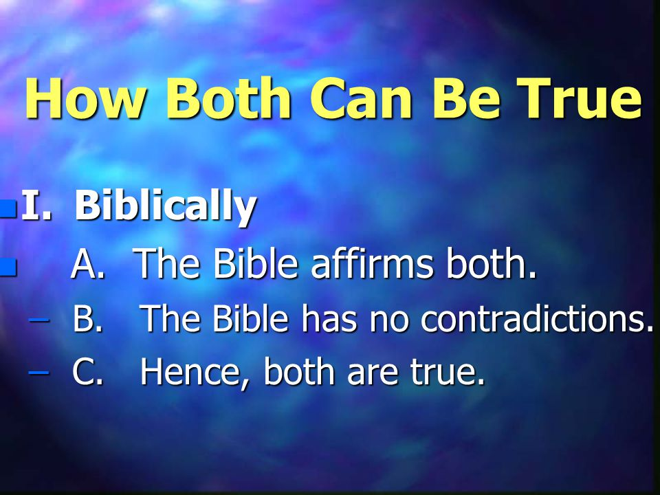 How Both Can Be True n I. Biblically n A. The Bible affirms both.