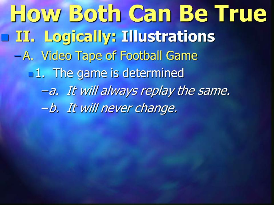 How Both Can Be True n II. Logically: Illustrations –A.