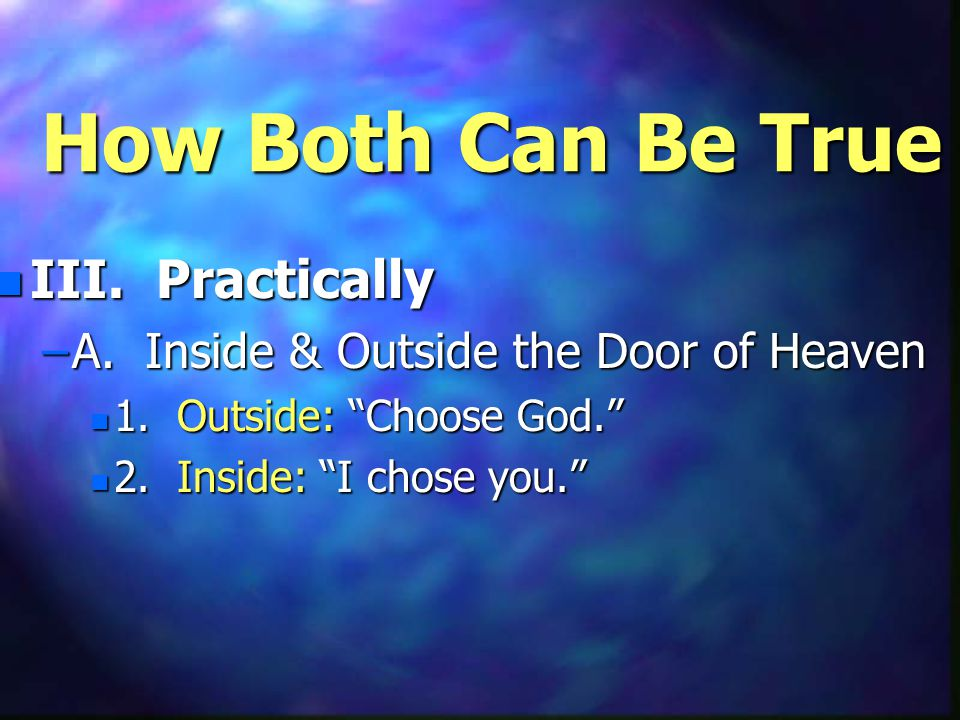 How Both Can Be True n III. Practically –A. Inside & Outside the Door of Heaven n 1.