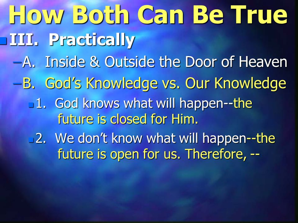 How Both Can Be True n III. Practically –A. Inside & Outside the Door of Heaven –B.