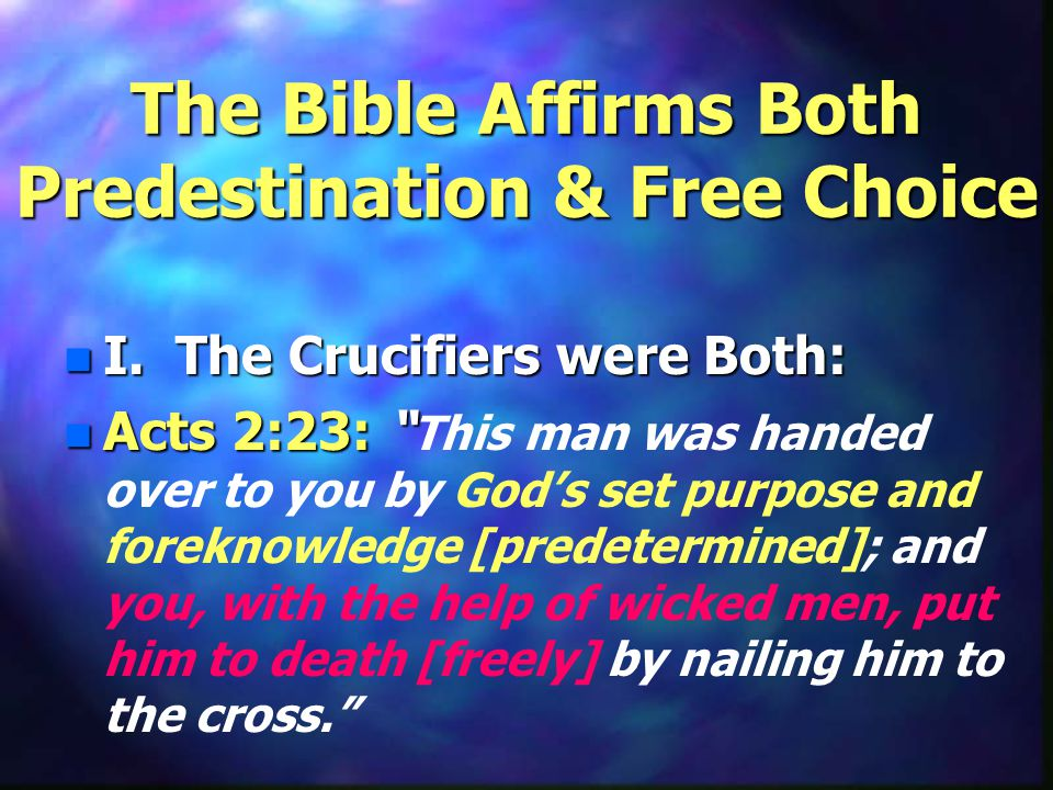 The Bible Affirms Both Predestination & Free Choice n I.