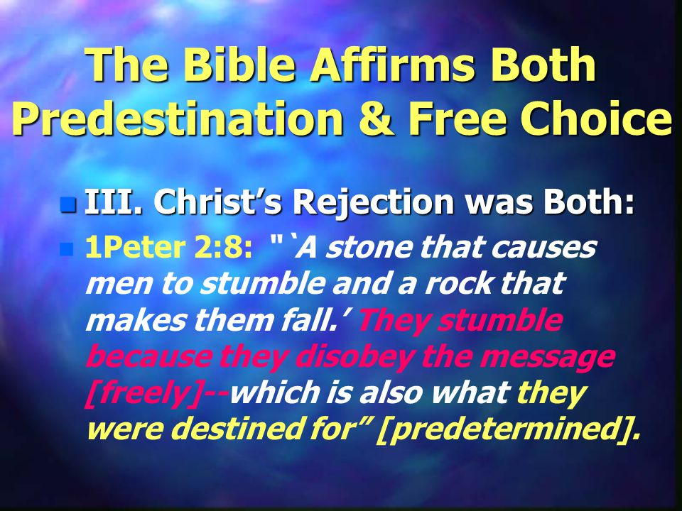 The Bible Affirms Both Predestination & Free Choice n III.