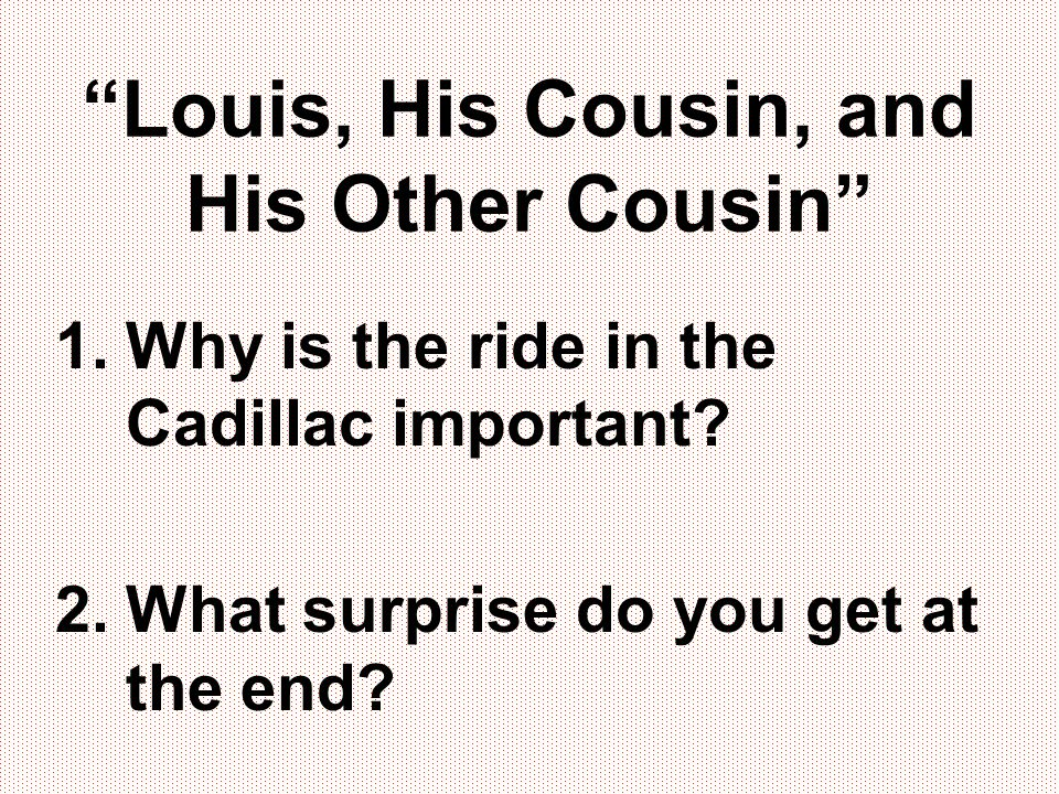 """""""Louis, His Cousin, and His Other Cousin"""" 1.Why is the ride in the Cadillac important? 2.What surprise do you get at the end?"""