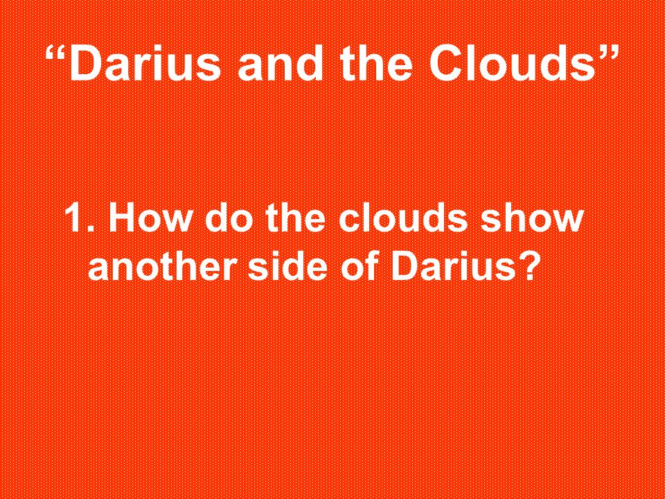 Darius and the Clouds 1. How do the clouds show another side of Darius?
