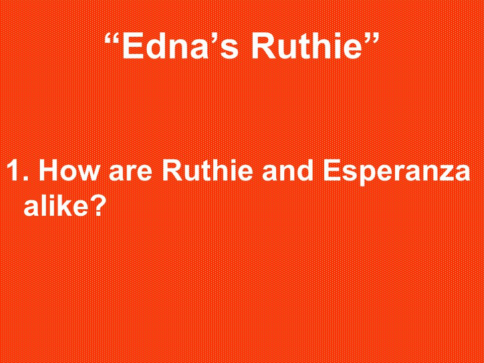 """""""Edna's Ruthie"""" 1. How are Ruthie and Esperanza alike?"""