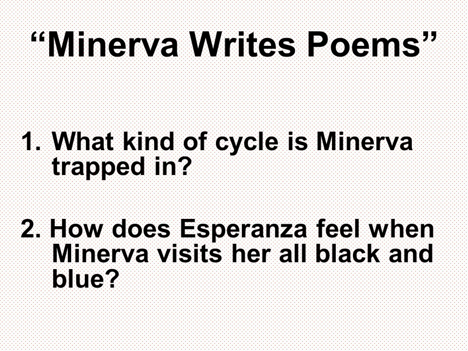 """""""Minerva Writes Poems"""" 1.What kind of cycle is Minerva trapped in? 2. How does Esperanza feel when Minerva visits her all black and blue?"""