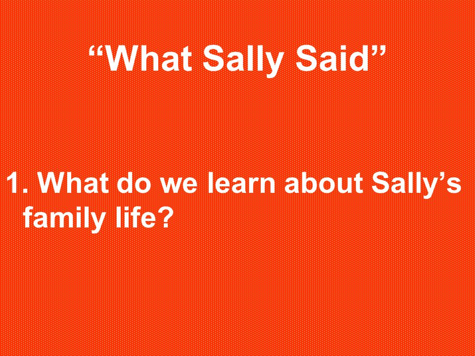 What Sally Said 1. What do we learn about Sally's family life?