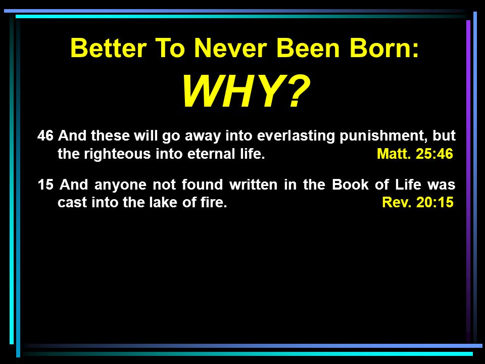 Better To Never Been Born: WHY.