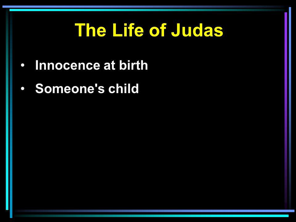 The Life of Judas Innocence at birth Someone s child