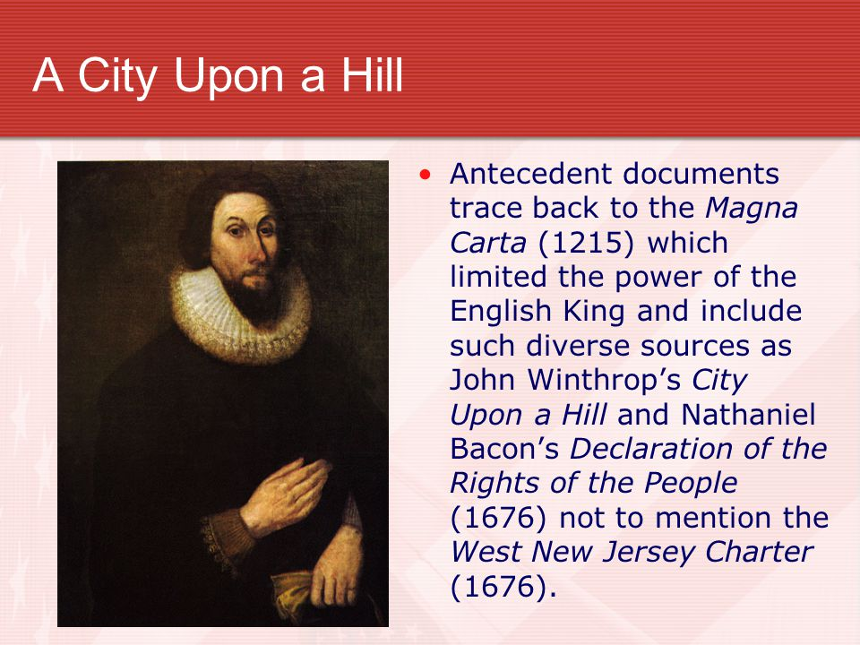 A City Upon a Hill Antecedent documents trace back to the Magna Carta (1215) which limited the power of the English King and include such diverse sour