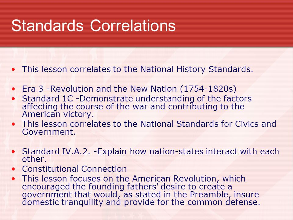 Standards Correlations This lesson correlates to the National History Standards. Era 3 -Revolution and the New Nation (1754-1820s) Standard 1C -Demons