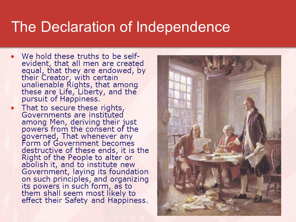 The Declaration of Independence We hold these truths to be self- evident, that all men are created equal, that they are endowed, by their Creator, wit