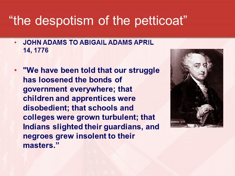 """the despotism of the petticoat"" JOHN ADAMS TO ABIGAIL ADAMS APRIL 14, 1776"