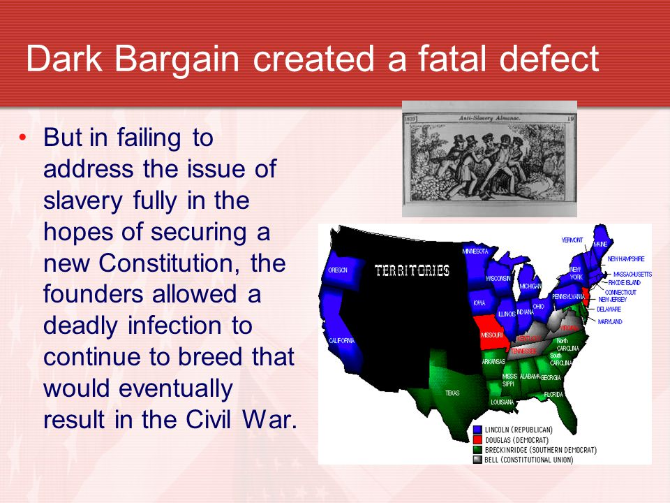 Dark Bargain created a fatal defect But in failing to address the issue of slavery fully in the hopes of securing a new Constitution, the founders all