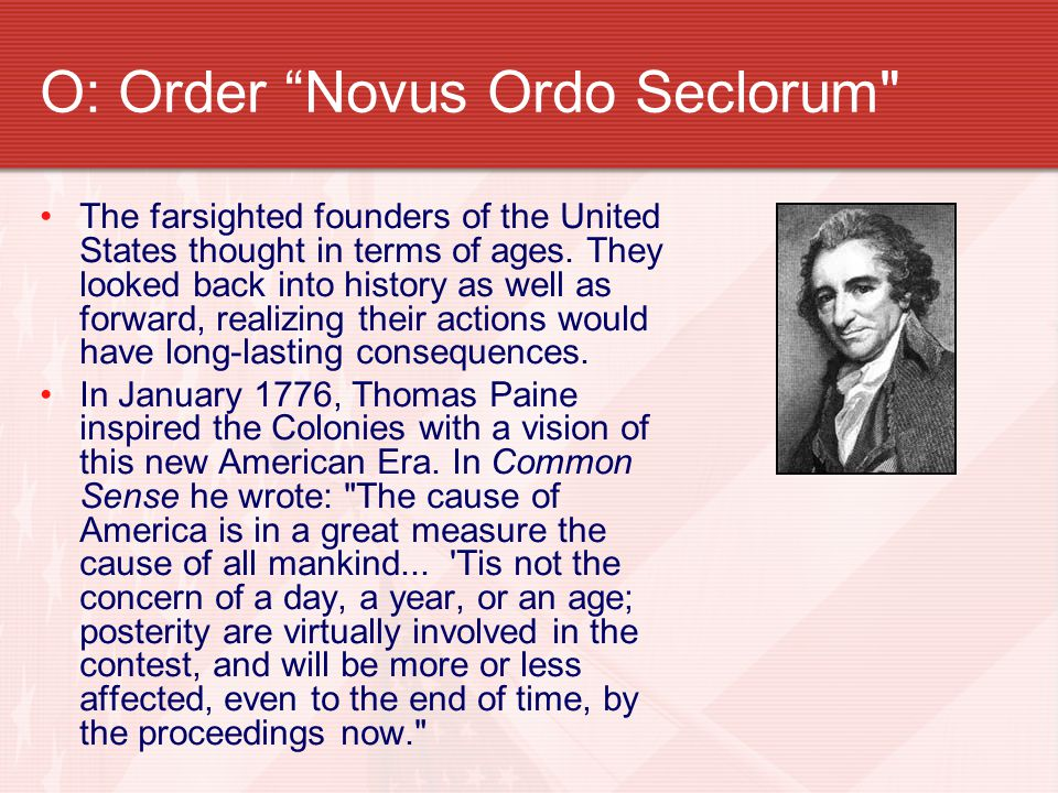 O: Order Novus Ordo Seclorum The farsighted founders of the United States thought in terms of ages.
