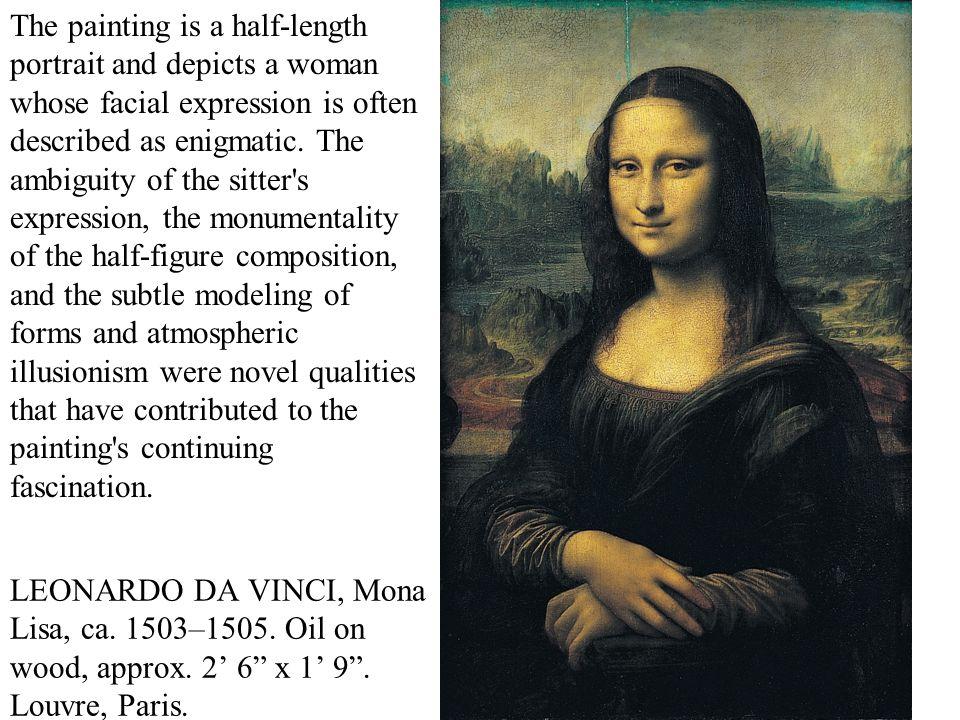 "LEONARDO DA VINCI, Mona Lisa, ca. 1503–1505. Oil on wood, approx. 2' 6"" x 1' 9"". Louvre, Paris. The painting is a half-length portrait and depicts a w"