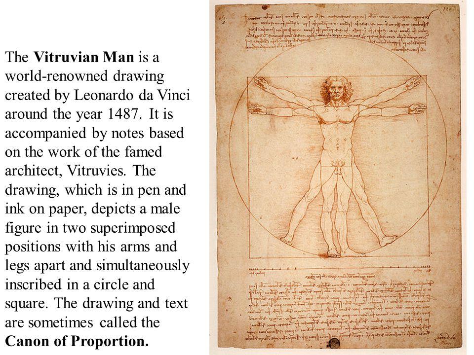 The Vitruvian Man is a world-renowned drawing created by Leonardo da Vinci around the year 1487.