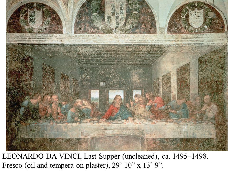 """LEONARDO DA VINCI, Last Supper (uncleaned), ca. 1495–1498. Fresco (oil and tempera on plaster), 29' 10"""" x 13' 9""""."""
