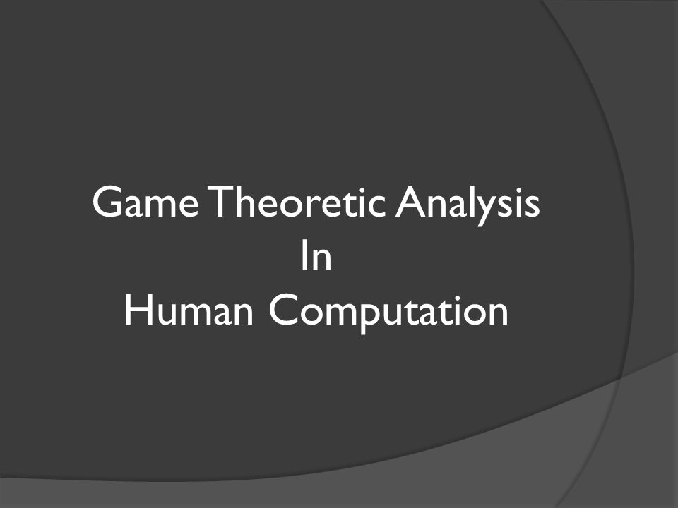 Game Theoretic Analysis In Human Computation