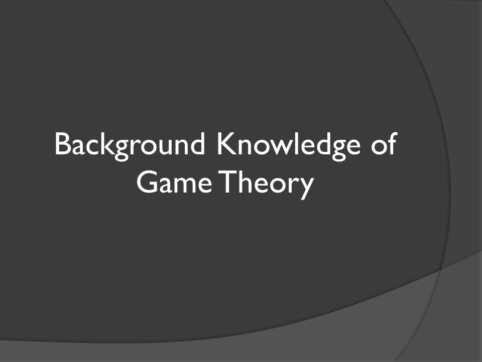 Background Knowledge of Game Theory