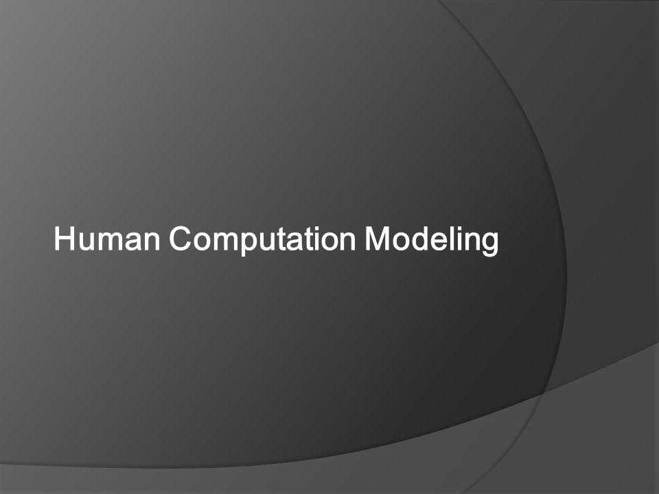 Human Computation Modeling