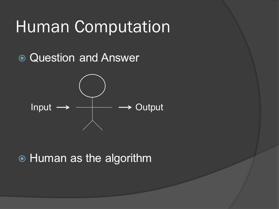 Human Computation  Question and Answer  Human as the algorithm InputOutput