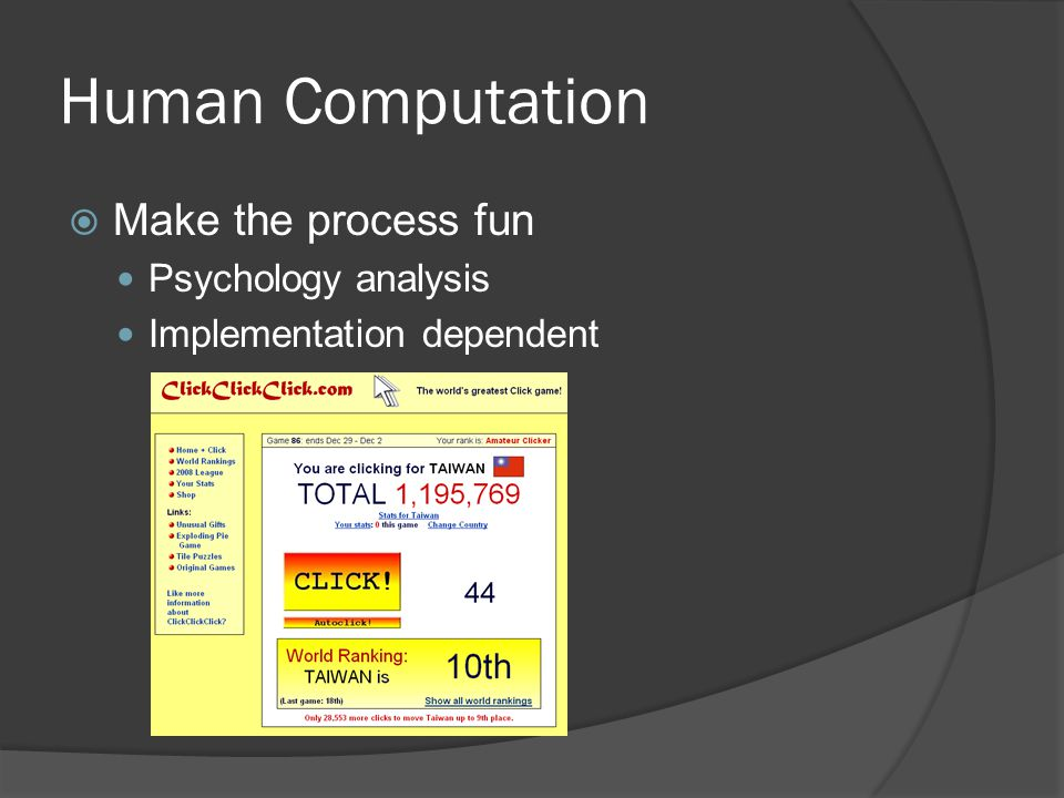 Human Computation  Make the process fun Psychology analysis Implementation dependent