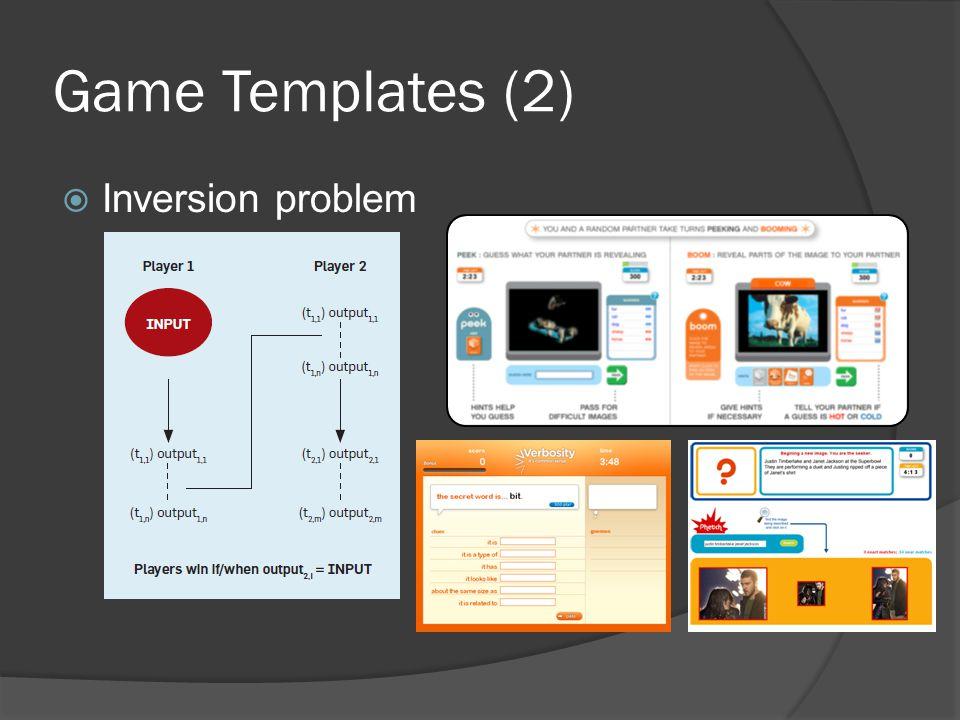 Game Templates (2)  Inversion problem