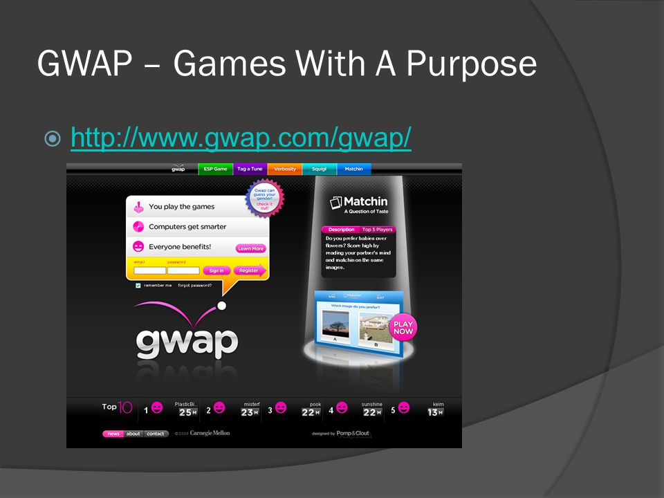 GWAP – Games With A Purpose  http://www.gwap.com/gwap/ http://www.gwap.com/gwap/