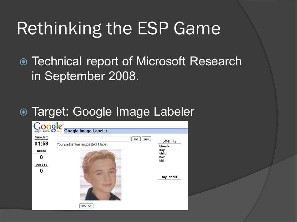 Rethinking the ESP Game  Technical report of Microsoft Research in September 2008.