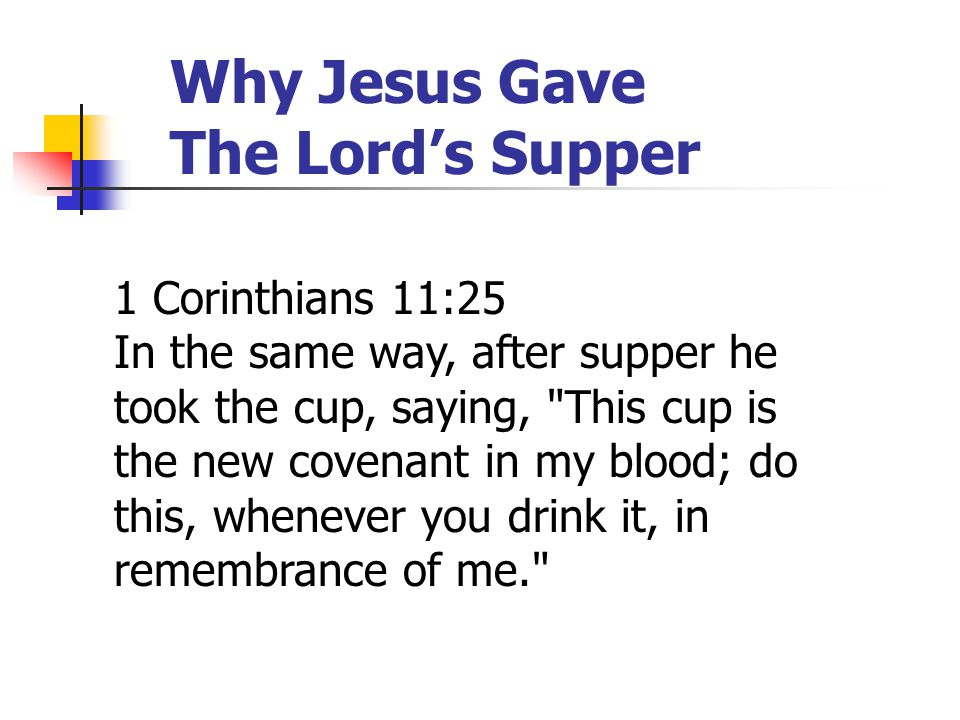 Why Jesus Gave The Lord's Supper 1 Corinthians 11:25 In the same way, after supper he took the cup, saying,