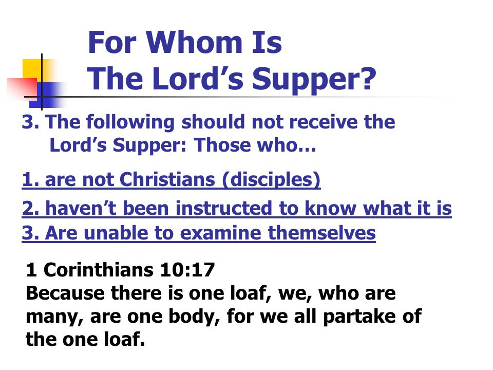 For Whom Is The Lord's Supper? 3. The following should not receive the Lord's Supper: Those who… 1. are not Christians (disciples) 2. haven't been ins
